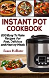 Instant Pot Cookbook: 200 Easy To Make Recipes For Fast, Delicious and Healthy Meals (Quick & Easy...