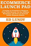 Ecommerce Launch Pad: Creating an Ecommerce Business from Total Scratch via the Affiliate Marketing and Print on Demand Online Business Models
