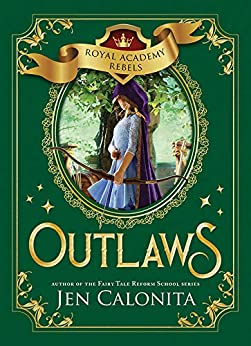 Outlaws (Royal Academy Rebels Book 2) by [Jen Calonita]