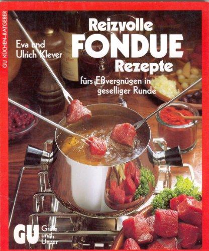 Die besten Fondue- Rezepte. Fürs Eßvergnügen in geselliger Runde