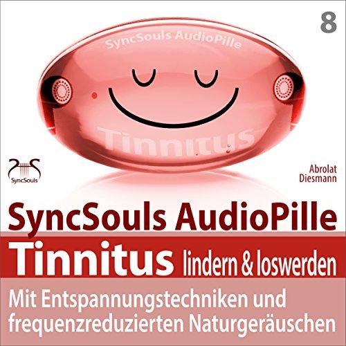 Tinnitus lindern & loswerden: Mit Entspannungstechniken und frequenzreduzierten Naturgeräuschen (SyncSouls Audiopille) Titelbild