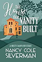 The House That Vanity Built (A Misty Dawn Mystery)