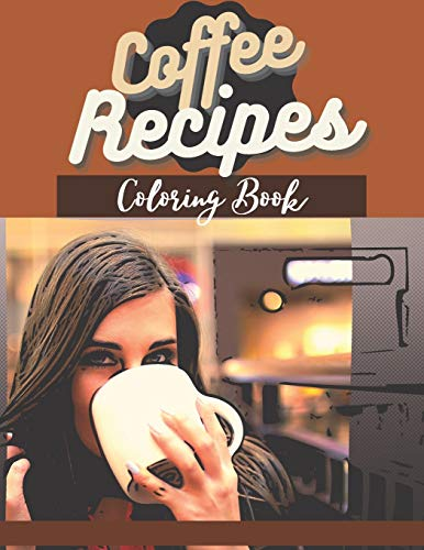 Coffee Recipes Coloring Book: For Adults | Relaxation & Stress Relieving | Easy & Tasty & Quick Coffee Recipes | Gift Book for Coffeine Lovers, for ... Animals, Nature to Color | Cooking Master |