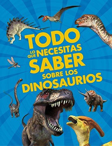 Todo lo que necesitas saber sobre los dinosaurios (Enciclopedias)