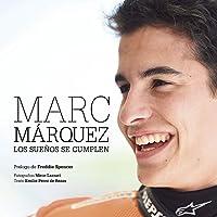 Marc Márquez : los sueños se cumplen
