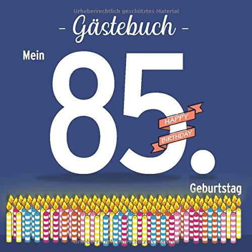 Gästebuch - Mein 85. Geburtstag: Gästebuch und Erinnerungsalbum in Farbe als Geschenk zum 85. Geburtstag - mit 85 Kerzen auf dem Cover, als Eintragebuch