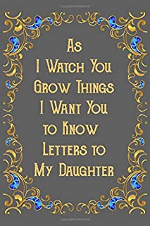 As I Watch You Grow Things I Want You to Know: Letters to My Daughter