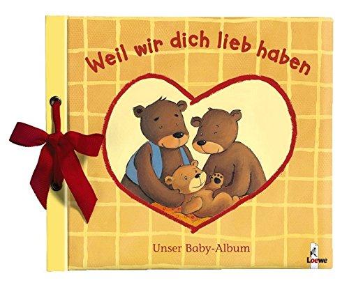Weil wir dich lieb haben: Unser Baby-Album - Eintragbuch, Geschenkbuch zur Geburt