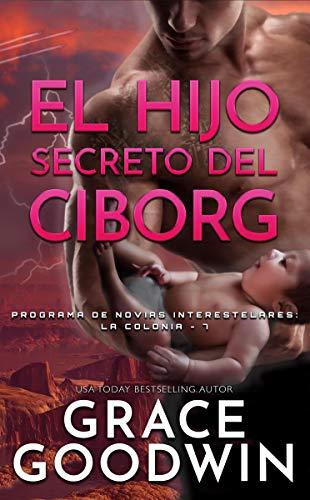 El Hijo Secreto del Ciborg (Programa de Novias Interestelares : La Colonia nº 7)