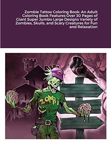 Zombie Tattoo Coloring Book: An Adult Coloring Book Features Over 30 Pages of Giant Super Jumbo Large Designs Variety of Zombies, Skulls, and Scary Creatures for Fun and Relaxation