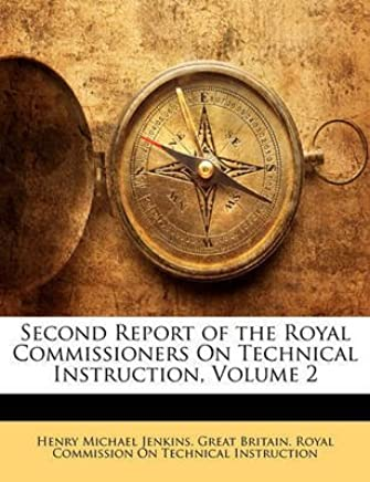[(Second Report of the Royal Commissioners on Technical Instruction, Volume 2)] [By (author) Henry Michael Jenkins ] published on (February, 2010)
