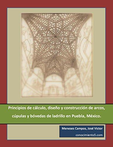 Principios de cálculo, diseño y construcción de arcos, cúpulas y bóvedas de ladrillo en Puebla, México.