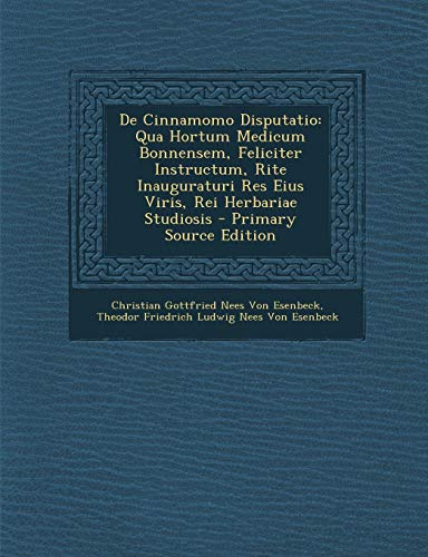 de Cinnamomo Disputatio: Qua Hortum Medicum Bonnensem, Feliciter Instructum, Rite Inauguraturi Res Eius Viris, Rei Herbariae Studiosis - Primary Source Edition