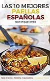 LAS 10 MEJORES PAELLAS ESPAÑOLAS: Ingredientes Básicos, Accesorios Necesarios, Tipos de Arroz, Trucos y Consejos para un resultado perfecto.