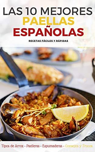 LAS 10 MEJORES PAELLAS ESPAÑOLAS: Ingredientes Básicos, Accesorios Necesarios, Tipos de Arroz, Trucos y Consejos para un resultado perfecto. (Spanish Edition)