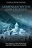 Armenian Myths and Legends: The History of the Mythology and Folk Tales from Armenia