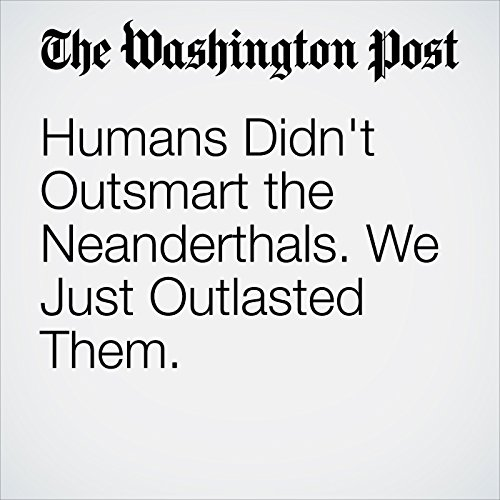 Humans Didn't Outsmart the Neanderthals. We Just Outlasted Them. copertina