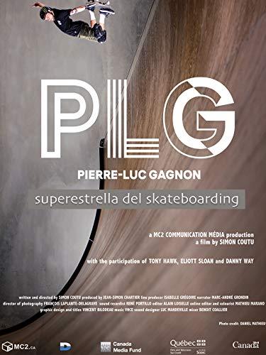 PLG - Pierre-Luc Gagnon - Superestrella del Skateboarding