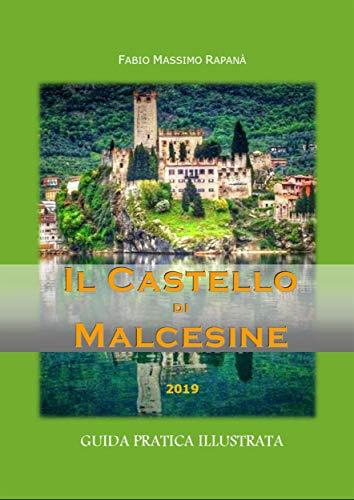 Il Castello di Malcesine. Guida pratica illustrata 2019 (Italian Edition)