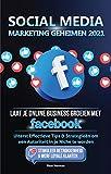 Social Media marketing Geheimen 2021: Laat je Online Business groeien met Facebook; Uiterst Effectieve Tips & Strategieën om een Autoriteit in je Niche te worden (Dutch Edition)