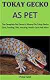 Tokay Gecko As Pet: The Complete pet owner's manual on Tokay gecko care, feeding, diet, housing, health care and more (English Edition)