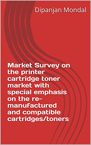 Market Survey on the printer cartridge toner market with special emphasis on the re-manufactured and compatible cartridges/toners (English Edition)