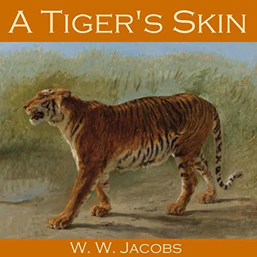 A Tiger's Skin                   By:                                                                                                                                 W. W. Jacobs                               Narrated by:                                                                                                                                 Cathy Dobson                      Length: 25 mins     Not rated yet     Overall 0.0