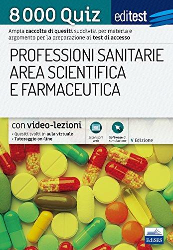 8000 quiz professioni sanitarie area scientifica e farmaceutica per la preparazione ai test di accesso