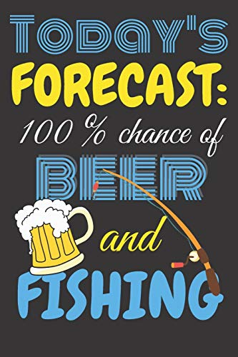 Today's forecast: 100% chance of beer and fishing.: Perfect Gift For Fishing Lovers, 120 Pages Blank Lined Notebook With Custom Soft Cover, 6 x 9, Ideal For Notes, Office, Homework And Much More!