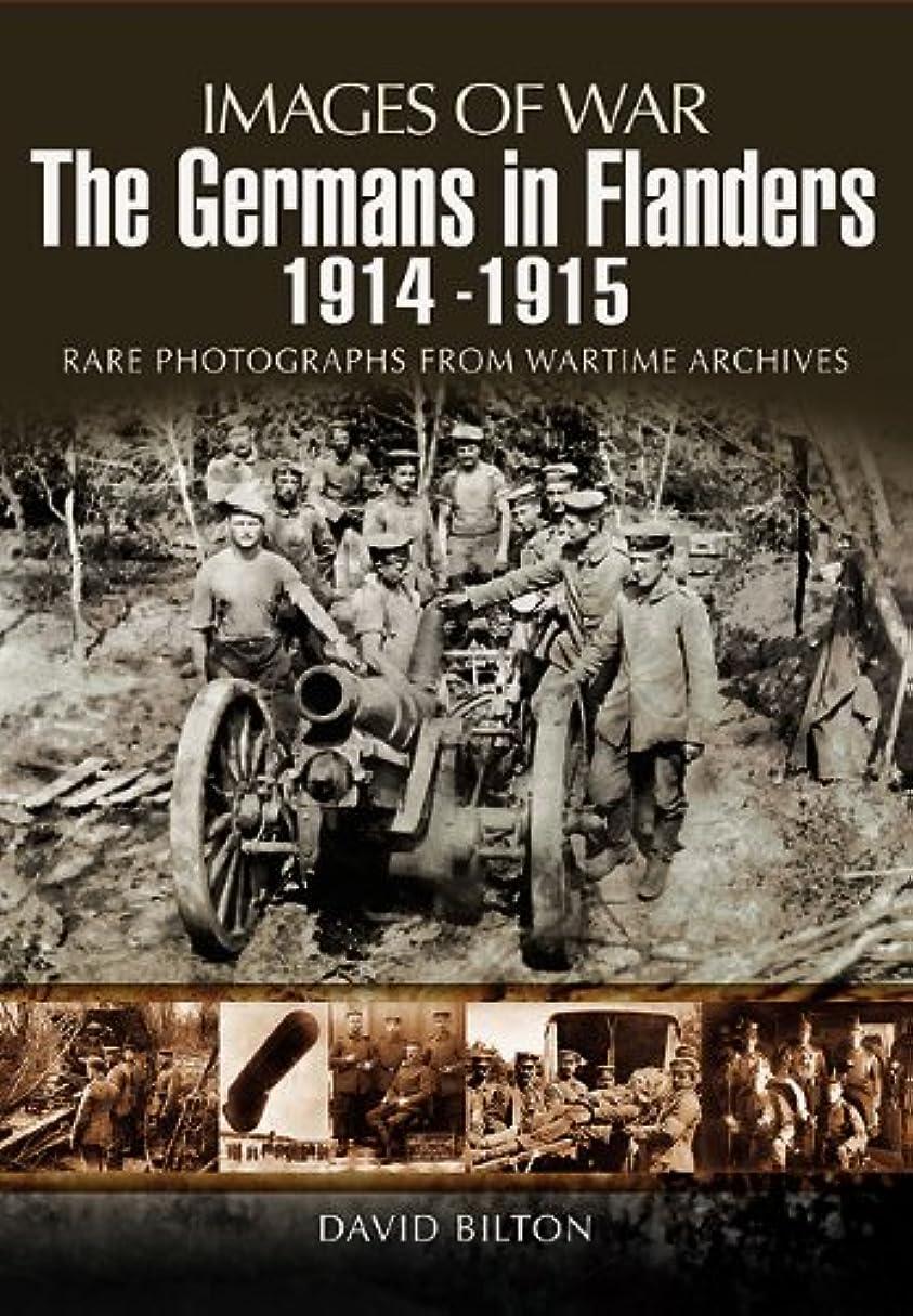 追加する窒息させる以下The Germans in Flanders 1914 – 1915 (Images of War) (English Edition)