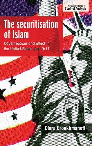 The securitisation of Islam: Covert racism and affect in the United States post-9/11 (New Approaches to Conflict Analysis) (English Edition)