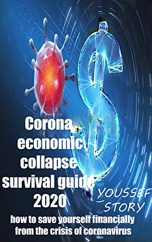 corona economic collapse survival guide 2020: how to save yourself financially from the crisis of coronavirus (English Edition)