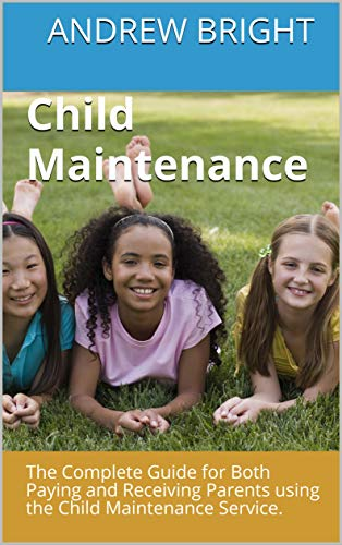 Amazon Com Child Maintenance The Complete Guide For Both Paying And Receiving Parents Using The Child Maintenance Service Ebook Bright Andrew Kindle Store