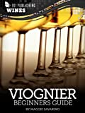Viognier: Beginners Guide to Wine (101 Publishing: Wine Series) (English Edition)
