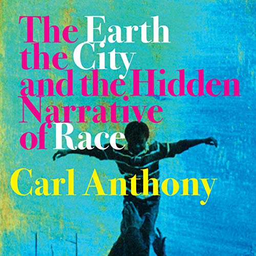 The Earth, the City, and the Hidden Narrative of Race audiobook cover art
