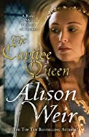 Captive Queen: A Novel of Eleanor of Aquitaine by Alison Weir(2011-07-01)