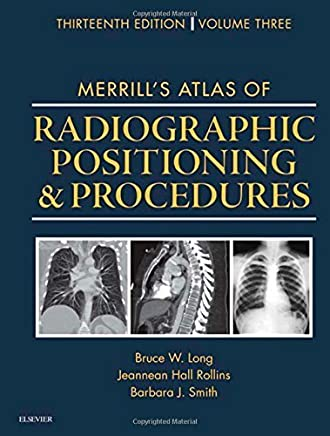 Merrills Atlas of Radiographic Positioning and Procedures: Volume 3, 13e 13th Edition by Long MS RT(R)(CV) FASRT, Bruce W., Rollins MRC BSRT(R)(CV (2015) Hardcover