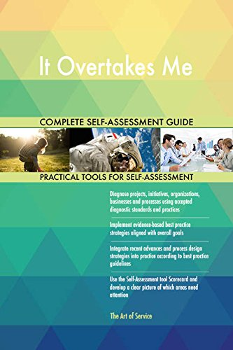 It Overtakes Me All-Inclusive Self-Assessment - More than 710 Success Criteria, Instant Visual Insights, Comprehensive Spreadsheet Dashboard, Auto-Prioritized for Quick Results