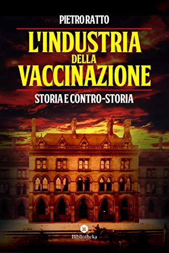 L'Industria della Vaccinazione: Storia e contro-Storia (Italian Edition)
