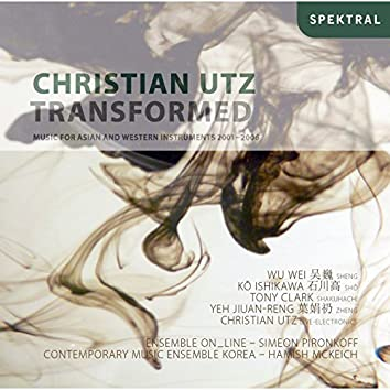 Grenzenlos - Christian Utz: Transformed - Music for Asian and Western Instruments 2001-2006