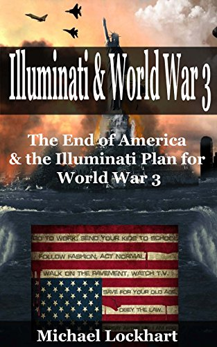 Illuminati & World War 3: The End of America and the Illuminati Plan for World War 3
