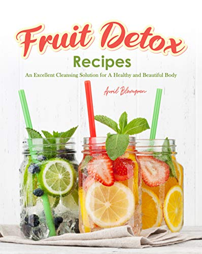 Fruit Detox Recipes: An Excellent Cleansing Solution for A Healthy and Beautiful Body (English Edition)