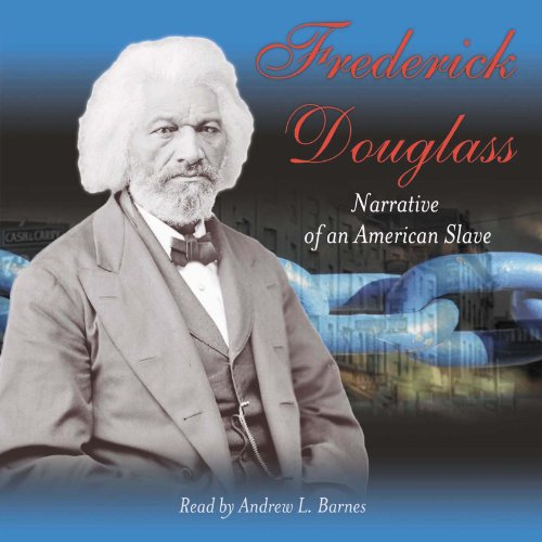 Narrative of the Life of Frederick Douglass, An American Slave                   By:                                                                                                                                 Frederick Douglass                               Narrated by:                                                                                                                                 Andrew L. Barnes                      Length: 4 hrs and 57 mins     58 ratings     Overall 4.4