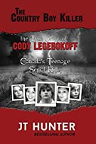 The Country Boy Killer: The True Story of Cody Legebokoff, Canada's Teenage Serial Killer