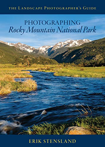 Photographing Rocky Mountain National Park (The Landscape Photographers Guide)