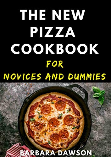 The New Pizza Cookbook For Novices And Dummies (English Edition)