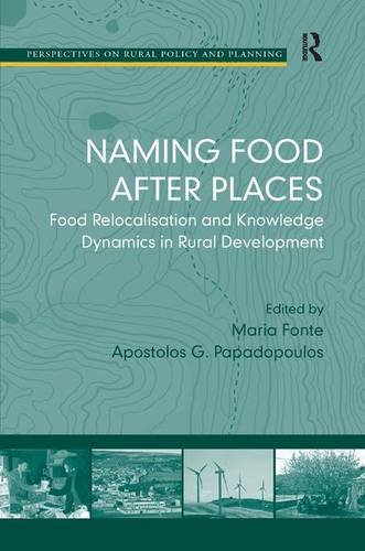 Naming Food After Places: Food Relocalisation and Knowledge Dynamics in Rural Development (Perspectives on Rural Policy and Planning)