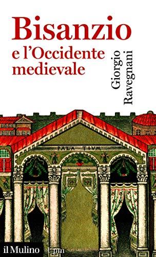 Bisanzio e l'Occidente medievale (Universale paperbacks Il Mulino Vol. 756)