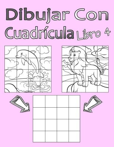 Dibujar Con Cuadrícula Libro 4: Dibujo simple para niños con sistema de cua-drícula, paso a paso, aprender a dibujar, adecu-ado para principiantes y avanzados