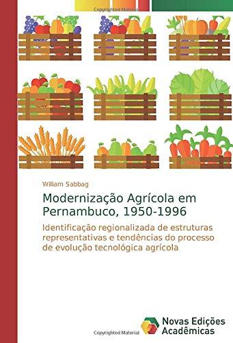 Modernização Agrícola em Pernambuco, 1950-1996: Identificação regionalizada de estruturas representativas e tendências do processo de evolução tecnológica agrícola